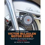 The Amazing Victor McLaglen Motor Corps: The History of the Oldest Motorcycle Stunt and Drill Team in the World