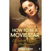 How to be a Movie Star by William J. Mann