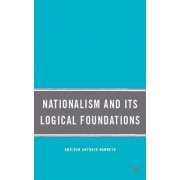Nationalism and Its Logical Foundations by Amilcar Antonio Barreto