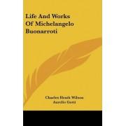 Life And Works Of Michelangelo Buonarroti by Charles Heath Wilson