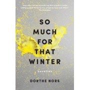 So Much for That Winter by Dorthe Nors
