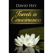 Travels in Consciousness by Professor of Local and Family History David Hey