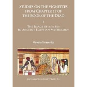 Studies on the Vignettes from Chapter 17 of the Book of the Dead: I by Mykola Tarasenko