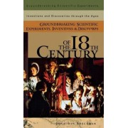 Groundbreaking Scientific Experiments, Inventions, and Discoveries of the 18th Century by Jonathan Shectman