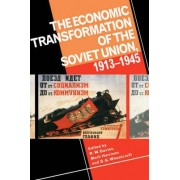 The Economic Transformation of the Soviet Union, 1913-1945 by R. W. Davies