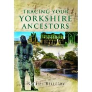 Tracing Your Yorkshire Ancestors by Rachel Bellerby
