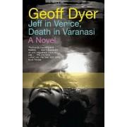 Jeff in Venice, Death in Varanasi by Geoff Dyer