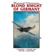 The Blond Knight of Germany by Raymond F. Toliver