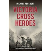 Victoria Cross Heroes: Volume 2 by Michael Ashcroft