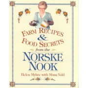 Farm Recipes and Food Secrets from the Norske Nook by Helen Myhre