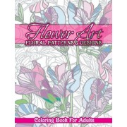 Flower Art Floral Patterns & Designs Coloring Book for Adults by Lilt Kids Coloring Books