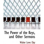 The Power of the Keys, and Other Sermons by Walter Lowe Clay
