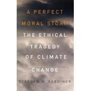 A Perfect Moral Storm by Stephen M. Gardiner