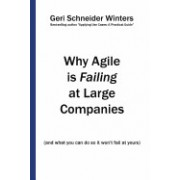 Why Agile Is Failing at Large Companies: (And What You Can Do So It Won't Fail at Yours)
