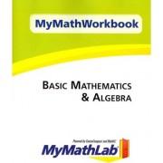 MyMathWorkbook for Basic Mathematics & Algebra by Pearson