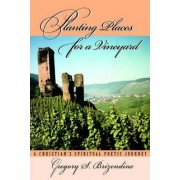 Planting Places for a Vineyard by Gregory S Brizendine