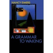 A Grammar to Waking by Nancy Eimers