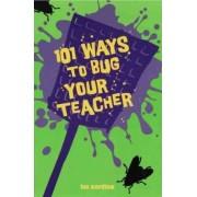 101 Ways to Bug Your Teacher by Lee Wardlaw