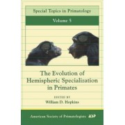 The Evolution of Hemispheric Specialization in Primates by William D. Hopkins