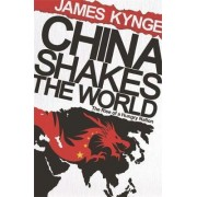 China Shakes the World by James Kynge