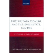 British Jewry, Zionism, and the Jewish State, 1936-1956 by Stephan E. C. Wendehorst