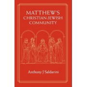 Matthew's Christian-Jewish Community by Anthony J. Saldarini