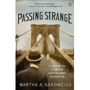 Passing Strange by Director of the Mead Art Museum and Associate Professor of American Studies Martha A Sandweiss