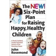 The New Six-Point Plan for Raising Happy, Healthy Children by Dr John Rosemond