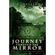 Journey Through the Mirror: Book Two of the Rising World Trilogy by T.R. Williams