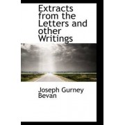 Extracts from the Letters and Other Writings by Joseph Gurney Bevan