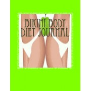 Bikini Body Diet Journal: Your Own Personalized Diet Journal to Maximize & Fast Track Your Bikini Body Diet Results