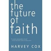 The Future of Faith by Harvey Cox