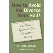 How to Avoid the Divorce from Hell*: *And Dance Together at Your Daughter's Wedding