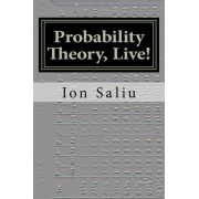 Probability Theory, Live! by MR Ion Saliu