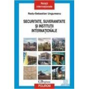 Securitate suveranitate si institutii internationale - Radu-Sebastian Ungureanu
