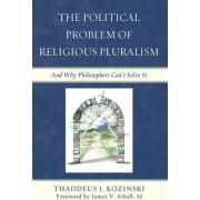 The Political Problem of Religious Pluralism by Thaddeus J. Kozinski