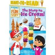 The Scoop on Ice Cream! by Bonnie Williams