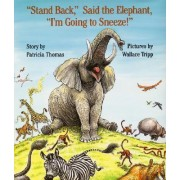 -Stand Back,- Said the Elephant, -I'm Going to Sneeze!- by Patricia Thomas