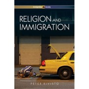 Religion and Immigration: Migrant Faiths in North America and Western Europe by Peter Kivisto