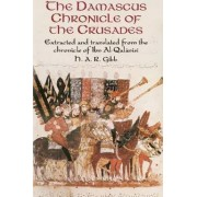 Damascus Chronicle of the Crusades by H. A. R. Gibb