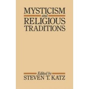 Mysticism and Religious Traditions by Steven T. Katz