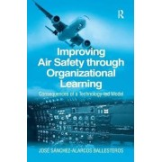 Improving Air Safety Through Organizational Learning by Jose Sanchez-alarcos Ballesteros