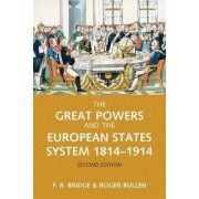 The Great Powers and the European States System, 1814-1914 by Roy Bridge
