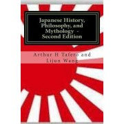 Japanese History, Philosophy and Mythology - Second Edition by Arthur H Tafero