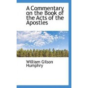 A Commentary on the Book of the Acts of the Apostles by William Gilson Humphry