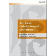 Karl Barth, Catholic Renewal and Vatican II by Benjamin Dahlke