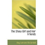 The Show Girl and Her Friends by Roy Larcom McCardell