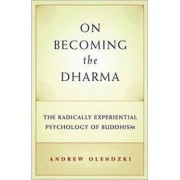 On Becoming the Dharma by Andrew Olendzki