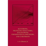 Principles of Klystrons, Traveling Wave Tubes, Magnetrons, Cross-Field Ampliers, and Gyrotrons by A. S. Gilmour