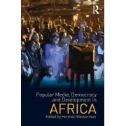 Popular Media, Democracy and Development in Africa by Herman Wasserman